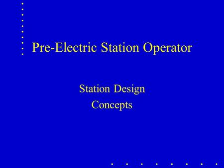 Pre-Electric Station Operator Station Design Concepts.