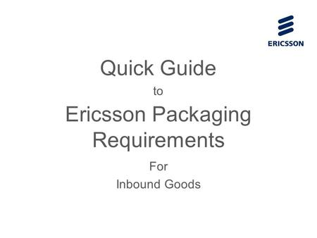Ericsson Packaging Requirements For Inbound Goods Quick Guide to.