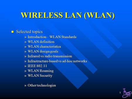 <strong>WIRELESS</strong> LAN (WLAN) Selected topics Introduction – WLAN Standards