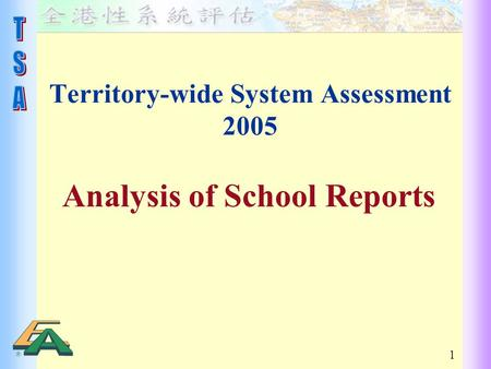 1 Territory-wide System Assessment 2005 Analysis of School Reports.