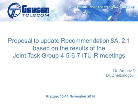 Proposal to update Recommendation 8А. 2.1 based on the results of the Joint Task Group 4-5-6-7 ITU-R meetings Dr. Aronov D. Dr. Zheltonogov I. Prague,