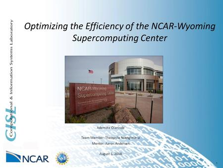 1 Optimizing the Efficiency of the NCAR-Wyoming Supercomputing Center Ademola Olarinde Team Member: Theophile Nsengimana Mentor: Aaron Andersen August.
