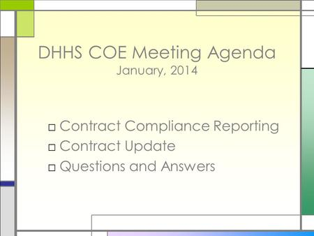 DHHS COE Meeting Agenda January, 2014 □Contract Compliance Reporting □Contract Update □Questions and Answers.