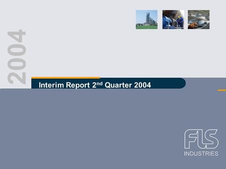 FLS Industries A/S Interim report Q2 2004 2004 Interim Report 2 nd Quarter 2004.