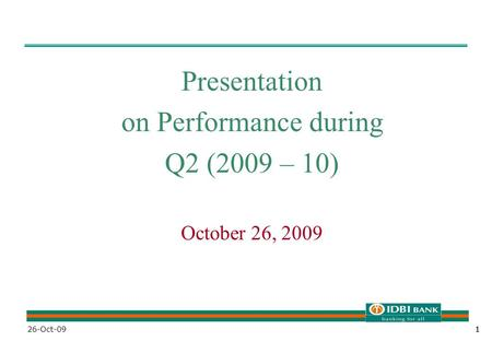 1126-Oct-091 Presentation on Performance during Q2 (2009 – 10) October 26, 2009.