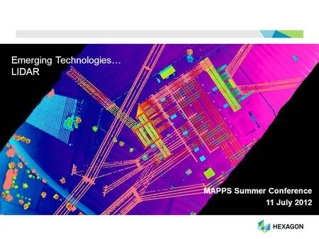 Emerging Technologies… LIDAR MAPPS Summer Conference 11 July 2012.