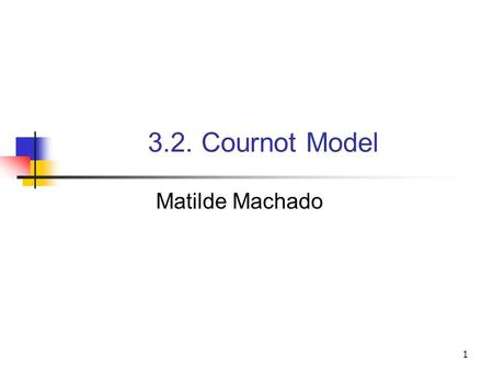 3.2. Cournot Model Matilde Machado.