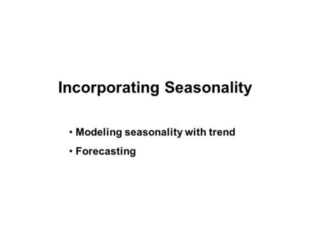 Incorporating Seasonality Modeling seasonality with trend Forecasting.