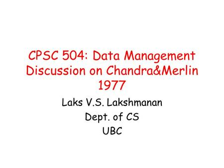 CPSC 504: Data Management Discussion on Chandra&Merlin 1977 Laks V.S. Lakshmanan Dept. of CS UBC.