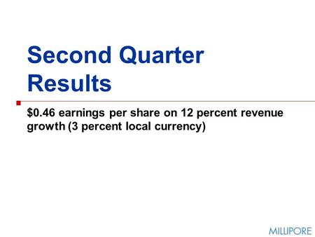 Second Quarter Results $0.46 earnings per share on 12 percent revenue growth (3 percent local currency)