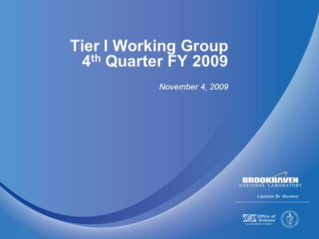 Tier I Working Group 4 th Quarter FY 2009 November 4, 2009.