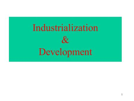 1 Industrialization & Development 2 Key Questions: Q1: Industrialization = Development? (Choice of strategies) –Association –Deviations from the Norm.