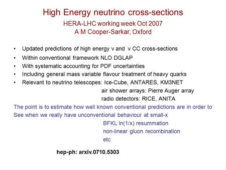 High Energy neutrino cross-sections HERA-LHC working week Oct 2007 A M Cooper-Sarkar, Oxford Updated predictions of high energy ν and ν CC cross-sections.