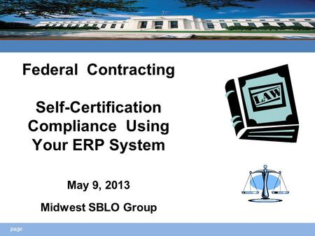 Page Federal Contracting Self-Certification Compliance Using Your ERP System May 9, 2013 Midwest SBLO Group.