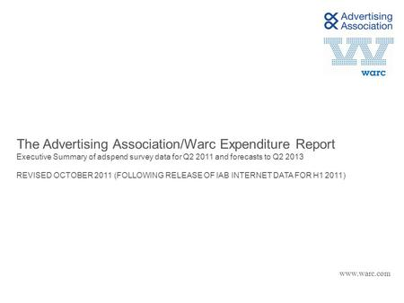 The Advertising Association/Warc Expenditure Report Executive Summary of adspend survey data for Q2 2011 and forecasts to Q2 2013 REVISED OCTOBER 2011.