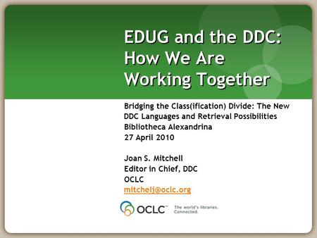 EDUG and the DDC: How We Are Working Together Bridging the Class(ification) Divide: The New DDC Languages and Retrieval Possibilities Bibliotheca Alexandrina.