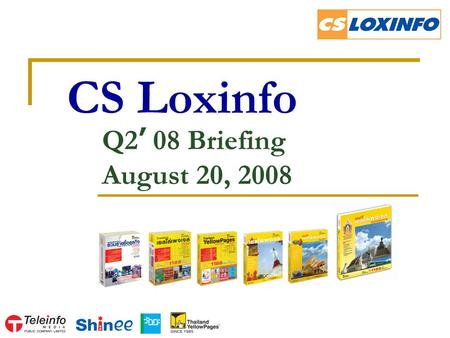 CS Loxinfo Q2 ' 08 Briefing August 20, 2008. 2 Agenda Highlights Internet Business YellowPages Business Mobile Content & Classified Business Q & A.