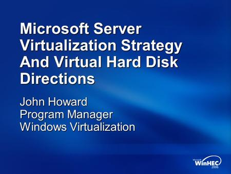 John Howard Program Manager Windows Virtualization