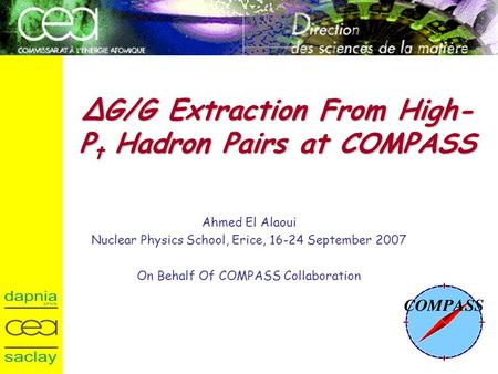 ΔG/G Extraction From High- P t Hadron Pairs at COMPASS Ahmed El Alaoui Nuclear Physics School, Erice, 16-24 September 2007 On Behalf Of COMPASS Collaboration.