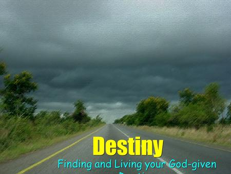 Destiny Finding and Living your God-given Destiny.