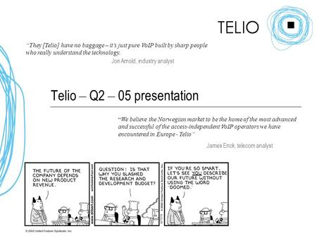 "Telio – Q2 – 05 presentation ""They [Telio] have no baggage – it's just pure VoIP built by sharp people who really understand the technology. Jon Arnold,"