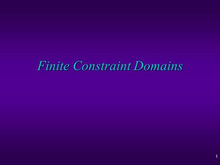 1 Finite Constraint Domains. 2 u Constraint satisfaction problems (CSP) u A backtracking solver u Node and arc consistency u Bounds consistency u Generalized.