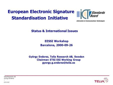 Telia Research AB György Endersz 2000-09-26 1 European Electronic Signature Standardisation Initiative EESSI Workshop Barcelona, 2000-09-26 György Endersz,