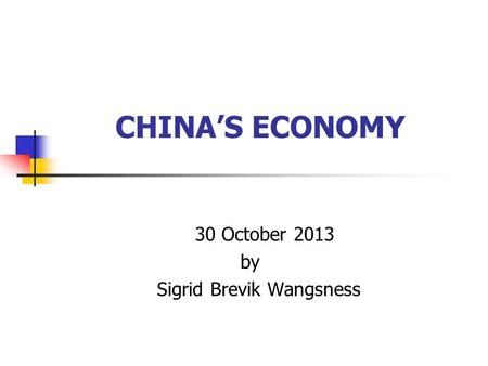 CHINA'S ECONOMY 30 October 2013 by Sigrid Brevik Wangsness.