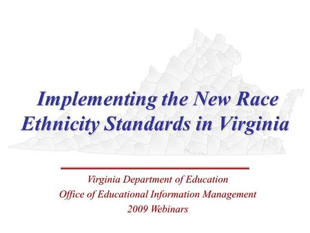 Implementing the New Race Ethnicity Standards in Virginia Implementing the New Race Ethnicity Standards in Virginia Virginia Department of Education Office.