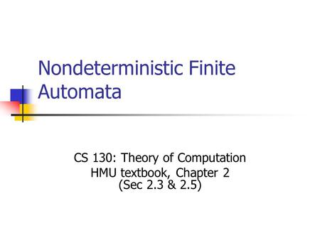 Nondeterministic Finite Automata CS 130: Theory of Computation HMU textbook, Chapter 2 (Sec 2.3 & 2.5)