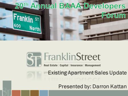 Existing Apartment Sales Update Presented by: Darron Kattan.