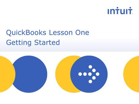 People QuickBooks Lesson One Getting Started. Intuit Proprietary & Confidential Lesson Objectives To gain an overview of the course and the topics to.