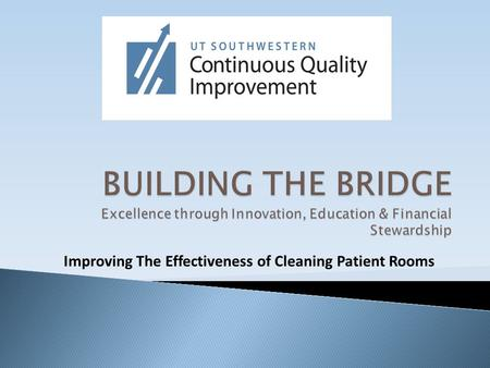 Improving The Effectiveness of Cleaning Patient Rooms.