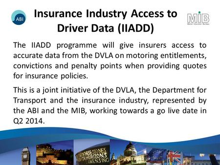 Insurance Industry Access to Driver Data (IIADD) The IIADD programme will give insurers access to accurate data from the DVLA on motoring entitlements,