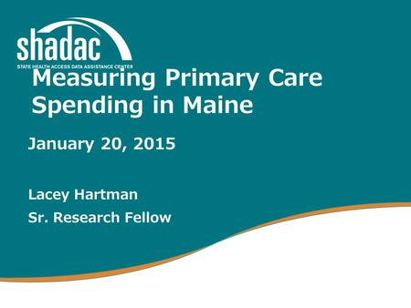 Measuring Primary Care Spending in Maine January 20, 2015 Lacey Hartman Sr. Research Fellow.