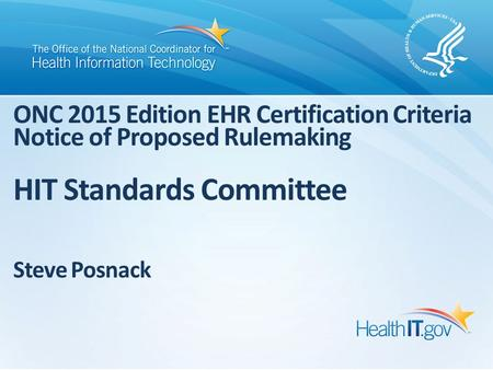 ONC 2015 Edition EHR Certification Criteria Notice of Proposed Rulemaking HIT Standards Committee Steve Posnack.