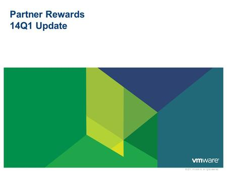 © 2011 VMware Inc. All rights reserved Partner Rewards 14Q1 Update.