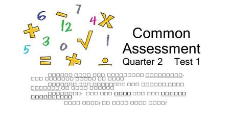 Common Assessment Quarter 2Test 1 Please read the questions carefully. Use scratch paper to work through the problems and record your answers on your answer.