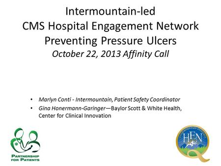 Intermountain-led CMS Hospital Engagement Network Preventing Pressure Ulcers October 22, 2013 Affinity Call Marlyn Conti - Intermountain, Patient Safety.