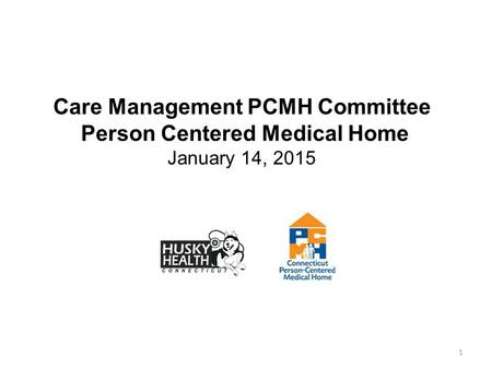 1 Care Management PCMH Committee Person Centered Medical Home January 14, 2015.
