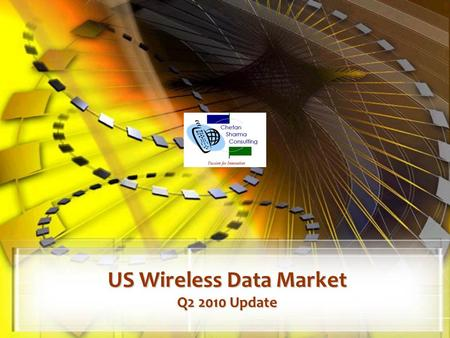 US Wireless Data Market Q2 2010 Update. © Chetan Sharma Consulting, All Rights Reserved Aug, 2010 2  US Wireless Market – Q2.