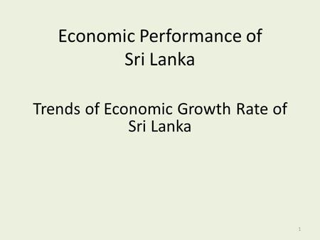 Economic Performance of Sri Lanka Trends of Economic Growth Rate of Sri Lanka 1.