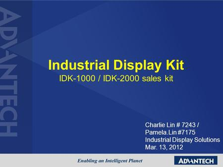 Industrial Display Kit IDK-1000 / IDK-2000 sales kit Charlie Lin # 7243 / Pamela.Lin #7175 Industrial Display Solutions Mar. 13, 2012.