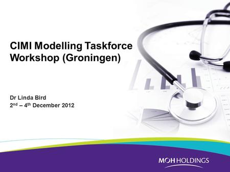 CIMI Modelling Taskforce Workshop (Groningen) Dr Linda Bird 2 nd – 4 th December 2012.