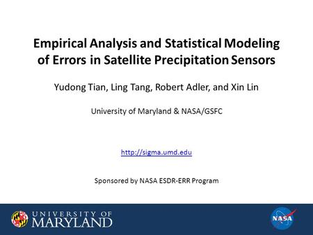 Empirical Analysis and Statistical Modeling of Errors in Satellite Precipitation Sensors Yudong Tian, Ling Tang, Robert Adler, and Xin Lin University of.