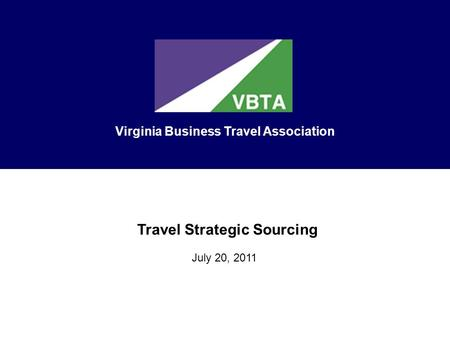 Travel Strategic Sourcing July 20, 2011 Virginia Business Travel Association.