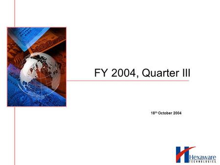 FY 2004, Quarter III 18 th October 2004. Disclaimer Certain statements on this presentation concerning our future growth prospects are forward-looking.