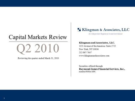 1 Securities offered through Raymond James Financial Services, Inc., member FINRA/SIPC. Capital Markets Review Q2 2010 Reviewing the quarter ended March.
