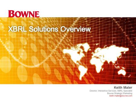 Solutions Overview Keith Maler Director, Interactive Services, XBRL Specialist Bowne Strategic Marketing