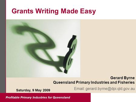 Profitable Primary Industries for Queensland Grants Writing Made Easy Gerard Byrne Queensland Primary Industries and Fisheries
